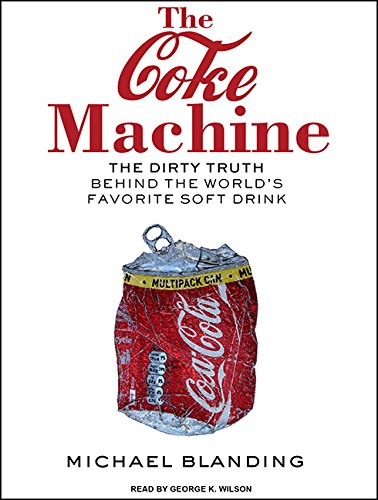 The Coke Machine: The Dirty Truth Behind the World's Favorite Soft Drink - Michael Blanding