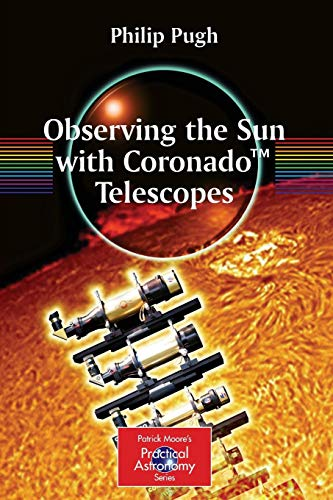 Observing the Sun with CoronadoTM Telescopes (The Patrick Moore Practical Astronomy Series)