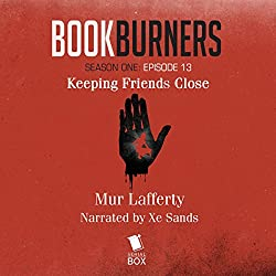 Bookburners: Keeping Friends Close: Episode 13