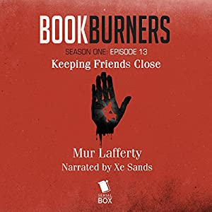 Bookburners: Keeping Friends Close: Episode 13 Audiobook