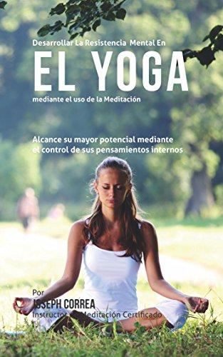 Desarrollar la Resistencia Mental en el Yoga mediante el uso ...