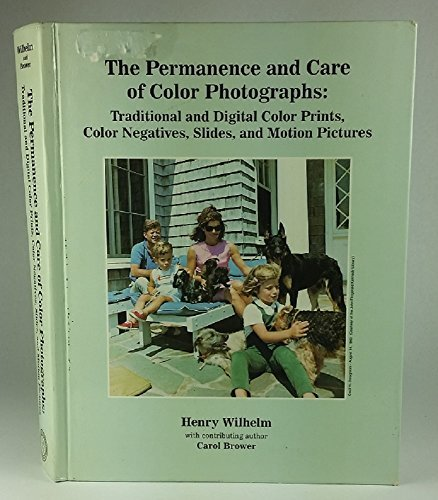 The Permanence and Care of Color Photographs: Traditional and Digital Color Prints, Color Negatives, Slides, and Motion Pictures Henry Wilhelm