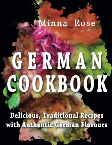 German Cookbook: Delicious, Traditional Recipes with Authentic German Flavour (Cultural Tastes) (Volume 2) by Minna Rose