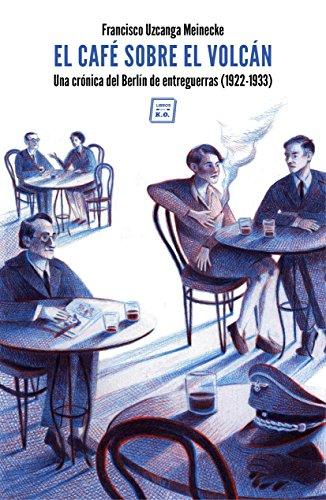 El café sobre el volcán: Una crónica del Berlín de entreguerras (1922-1933