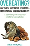 Overeating?: How to Stop Binge Eating, Overeating & Get the Natural Slim Body You Deserve: A Self-Help Guide to Control Emotional E