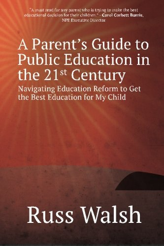 A Parent's Guide to Public Education in the 21st Century: Navigating Education Reform to Get the Best Education for My Child