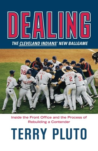 Dealing: The Cleveland Indians' New Ballgame: How a Small-Market Team Reinvented Itself as a Major League (Cleveland Indians Arch)