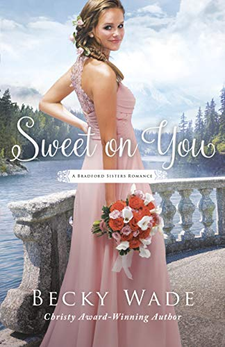 Sweet on You (A Bradford Sisters Romance Book #3) by [Wade, Becky]