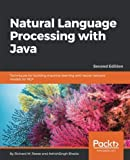 Natural Language Processing with Java - Second Edition: Advanced machine learning and neural networks for building NLP applications