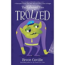 The Enchanted Files: Trolled Audiobook by Bruce Coville Narrated by Barbara Rosenblat, Kivlighan de Montebello,  full cast