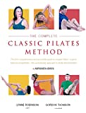 The Complete Classic Pilates Method: Centre Yourself with this Step-by-Step Approach to Joseph Pilates' Original Matwork Programme