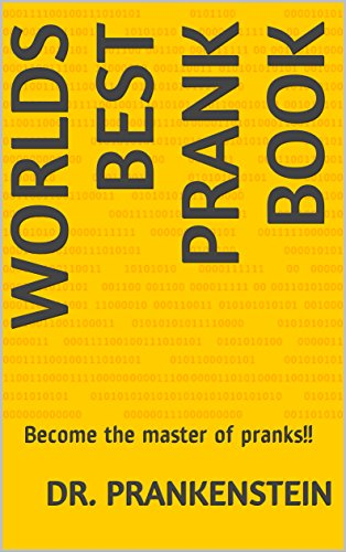 Worlds Best Prank Book: Become the master of - Best Fools Day April