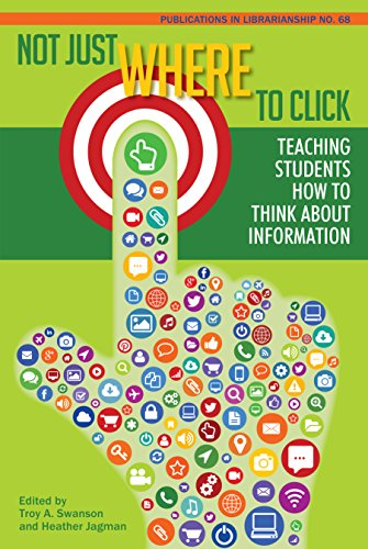 Download Not Just Where to Click: Not Just Where to Click: Teaching Students How to Think about Information (PIL #68) Pdf
