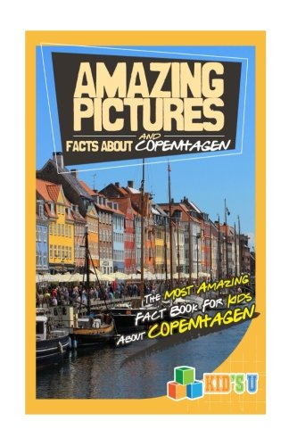 Amazing Pictures and Facts About Copenhagen: The Most Amazing Fact Book for Kids About Copenhagen (Kid's U)