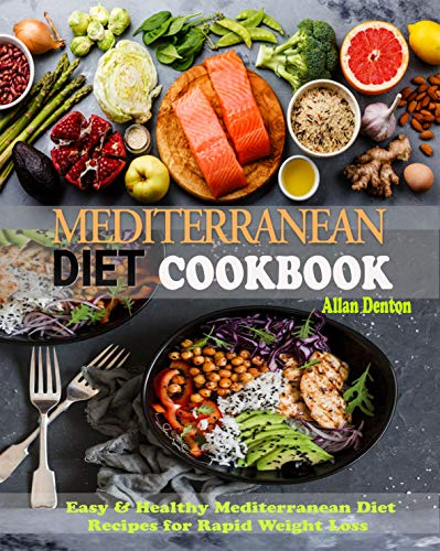 MEDITERRANEAN DIET COOKBOOK: Easy & Healthy Mediterranean Diet Recipes for Rapid Weight Loss