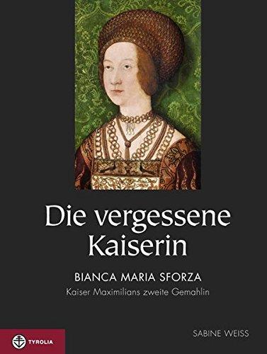 Die vergessene Kaiserin: Bianca Maria Sforza – Kaiser Maximilians zweite Gemahlin