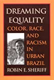 Dreaming Equality : Color, Race and Racism in Urban Brazil, Robin E. Sheriff, 0813529999