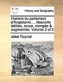 Histoire du Parlement D'Angleterre Nouvelle Édition, Revue, Corrigée and Augmentée, Abbé Raynal, 1140729861