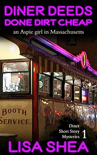 Diner Deeds Done Dirt Cheap - an Aspie Girl in Massachusetts (Diner Short Story Mysteries Book 1)