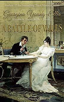 A Battle of Wills: Elizabeth, Darcy, and Me: A Pride And Prejudice Variation (Elizabeth, Darcy, & Me Book 2) by [Young-Ellis, Georgina]