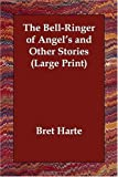 BellRinger of Angels and Other Stories L, Bret Harte, 1406822310