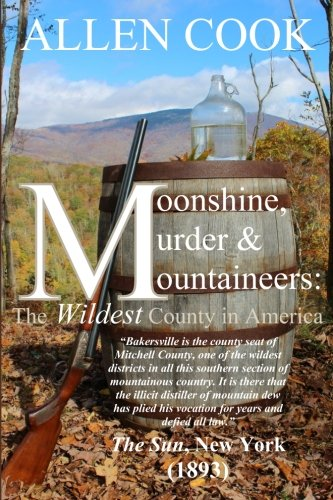 Moonshine, Murder & Mountaineers:: The Wildest County in America