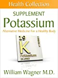 Best Selling Expert William Wagner M.D. Talks Potassium  Are you tired of medical practitioners only recommending expensive & toxic medicine?  Gain an edge with this powerful body booster  In the Potassium Supplement book you will discover:  � It...