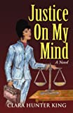 Justice on My Mind, Clara Hunter King, 0983429952
