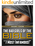 "The Bad Girls Of The Bible ""7 Most Infamous"" Book: Lessons for Our Time from the Seven Baddest Girls in the Bible"
