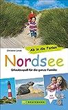 Bruckmann Reiseführer: Ab in die Ferien Nordsee. 67x Urlaubsspaß für die ganze Familie. Ein Familienreiseführer mit Insidertipps für den perfekten Urlaub mit Kindern.