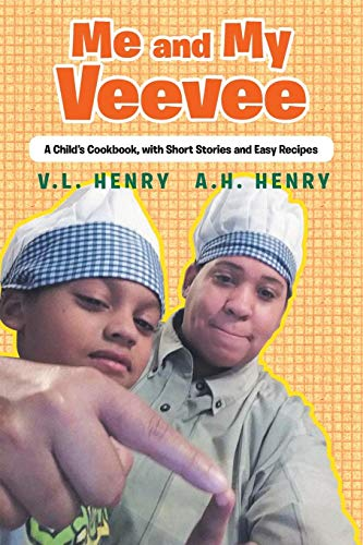 Me and My Veevee: A Child's Cookbook, with Short Stories and Easy Recipes by V L Henry, A H Henry