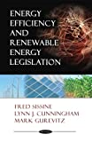 Energy Efficiency and Renewable Energy Legislation, Fred J. Sissine, 1604567236