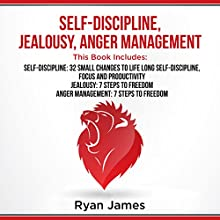 Self-Discipline, Jealousy, Anger Management: 3 Books in One Audiobook by Ryan James Narrated by Sam Slydell
