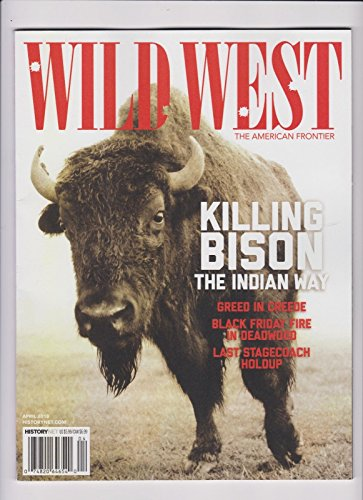 West Wild Magazine (WILD WEST MAGAZINE THE AMERICAN FRONTIER KILLING BISON THE INDIAN WAY APRIL 2018)