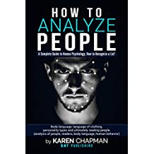 how to analyze people: a Complete Guide to Human psychology, How to Recognize a Lie? body language, language of clothing, personality types and ultimately reading people,