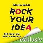 Rock Your Idea: Mit Ideen die Welt verändern   Martin Gaedt