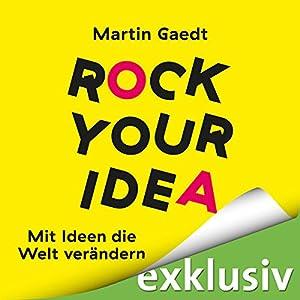 Rock Your Idea: Mit Ideen die Welt verändern Hörbuch