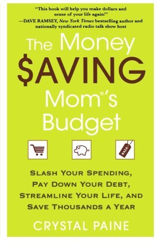 The Money Saving Mom's Budget: Slash Your Spending, Pay Down Your Debt, Streamline Your Life, and Save Thousands a Year by Crystal Paine (2012-01-10)
