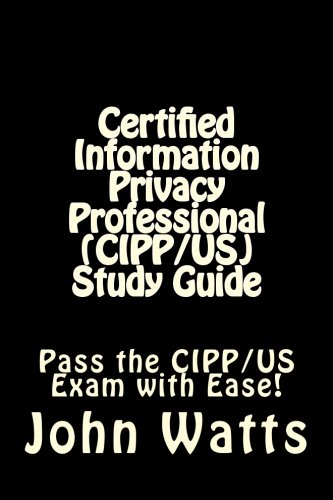 Certified Information Privacy Professional (CIPP/US) Study Guide: Pass the IAPP's CIPP/US Exam with Ease!