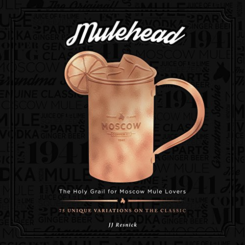 Mulehead: The Holy Grail For Moscow Mule Lovers by JJ Resnick