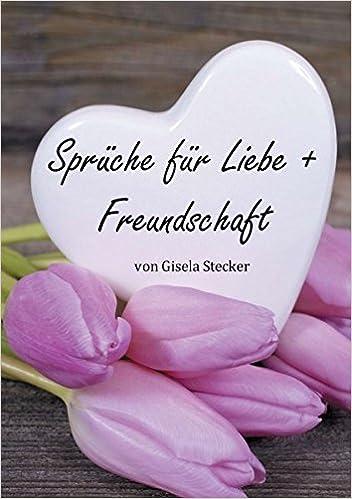 Sprüche Für Liebe Freundschaft German Edition Gisela