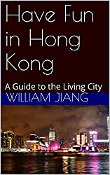 Have Fun in Hong Kong: A Guide to the Living City (Have Fun World Collection)