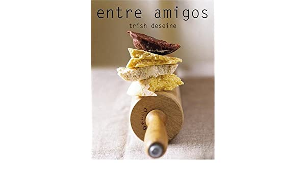 Entre Amigos (Spanish Edition): Trish Deseine: 9780307350084: Amazon.com: Books