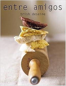 Entre Amigos (Spanish Edition): Trish Deseine: 9780307350084: Amazon.com: Books