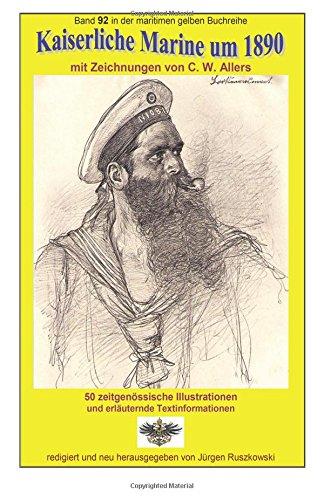 Read Online Kaiserliche Marine um 1890 mit Zeichnungen von C. W. Allers: Band 92 in der maritimen gelben Buchreihe bei Juergen Ruszkowski (maritime gelbe Buchreihe) (Volume 92) (German Edition) ebook