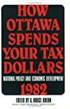 How Ottawa Spends Your Tax Dollars : National Policy and Economic Development 1982, , 088862560X