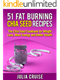 51 Fat Burning Chia Seed Recipes: The Chia Seed Cookbook for Weight Loss, More Energy and Better Health (Weight Loss Recipes 6)