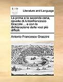 La Prima E la Seconda Cena, Novelle Di Antonfrancesco Grazzini E con la Dichiarazione Delle Voci Più Difficili, Antonio Francesco Grazzini, 1170937853
