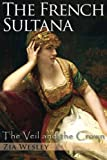 The French Sultana (The Veil and the Crown) (Volume 2)