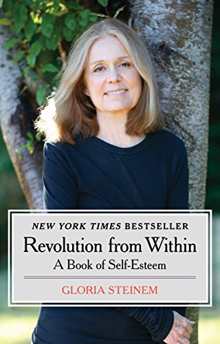 Revolution from Within: A Book of Self-Esteem (Gloria Steinem My Life On The Road)
